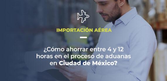 Foto de un profesional de logística en un almacén. Texto en pantalla explica que el artículo trata de importación aérea y pregunta: ¿cómo ahorrar entre 4 y 12 horas en el proceso de aduanas en Ciudad de México?